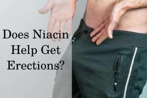 Does niacin help get erections?